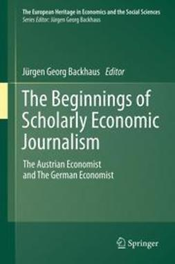 Backhaus, Jürgen Georg - The Beginnings of Scholarly Economic Journalism, ebook