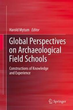 Mytum, Harold - Global Perspectives on Archaeological Field Schools, e-bok