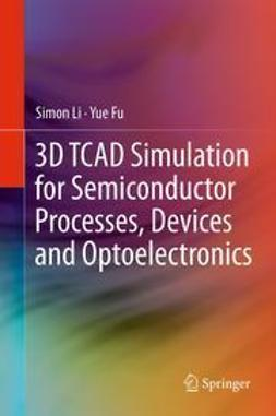 Li, Simon - 3D TCAD Simulation for Semiconductor Processes, Devices and Optoelectronics, ebook