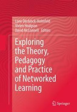 Dirckinck-Holmfeld, Lone - Exploring the Theory, Pedagogy and Practice of Networked Learning, ebook
