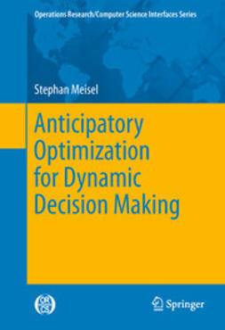 Meisel, Stephan - Anticipatory Optimization for Dynamic Decision Making, ebook