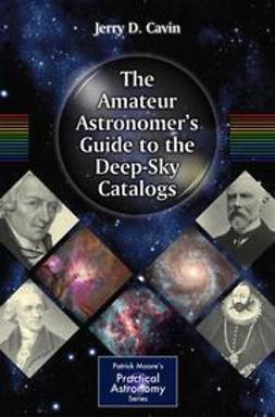 Cavin, Jerry D. - The Amateur Astronomer's Guide to the Deep-Sky Catalogs, ebook