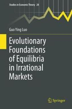Luo, Guo Ying - Evolutionary Foundations of Equilibria in Irrational Markets, ebook