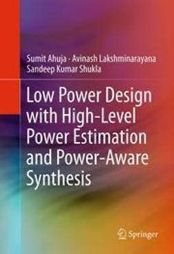 Ahuja, Sumit - Low Power Design with High-Level Power Estimation and Power-Aware Synthesis, e-bok