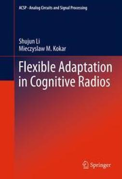 Li, Shujun - Flexible Adaptation in Cognitive Radios, ebook