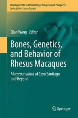 Wang, Qian - Bones, Genetics, and Behavior of Rhesus Macaques, ebook