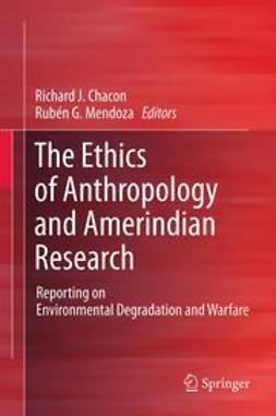 Chacon, Richard J. - The Ethics of Anthropology and Amerindian Research, ebook