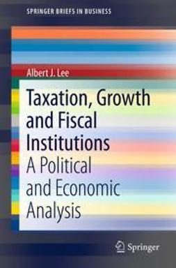 Lee, Albert J. - Taxation, Growth and Fiscal Institutions, ebook
