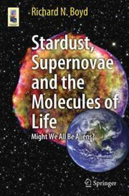 Boyd, Richard N. - Stardust, Supernovae and the Molecules of Life, e-kirja