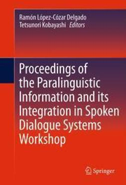 Delgado, Ramón López-Cózar - Proceedings of the Paralinguistic Information and its Integration in Spoken Dialogue Systems Workshop, ebook