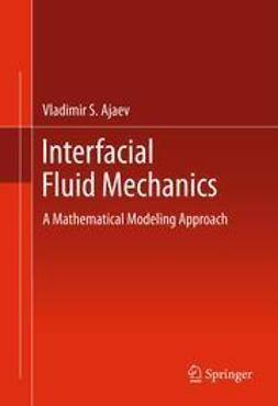 Ajaev, Vladimir S. - Interfacial Fluid Mechanics, ebook