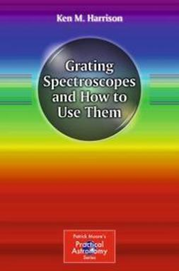 Harrison, Ken M. - Grating Spectroscopes and How to Use Them, ebook