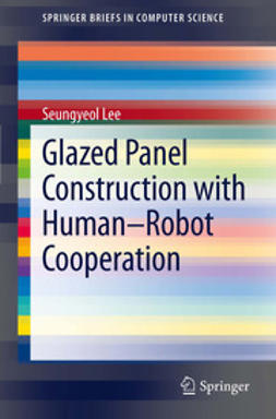 Lee, Seungyeol - Glazed Panel Construction with Human-Robot Cooperation, ebook