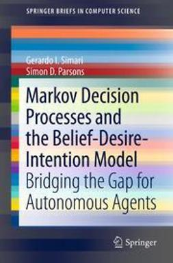Simari, Gerardo I. - Markov Decision Processes and the Belief-Desire-Intention Model, ebook