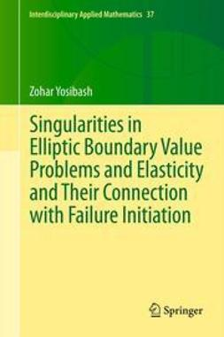Yosibash, Zohar - Singularities in Elliptic Boundary Value Problems and Elasticity and Their Connection with Failure Initiation, ebook
