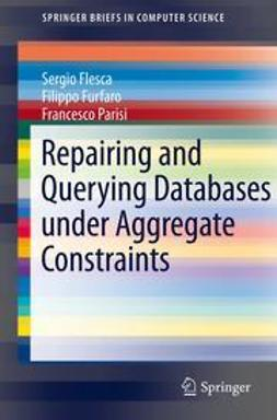 Flesca, Sergio - Repairing and Querying Databases under Aggregate Constraints, ebook