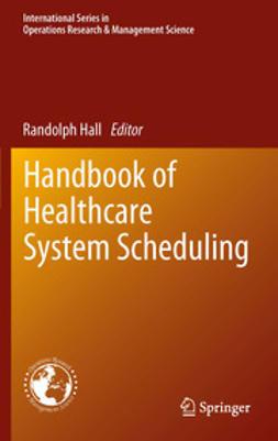 Hall, Randolph - Handbook of Healthcare System Scheduling, e-kirja