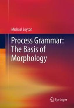 Leyton, Michael - Process Grammar: The Basis of Morphology, e-bok