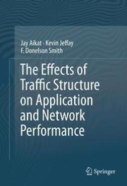 Aikat, Jay - The Effects of Traffic Structure on Application and Network Performance, ebook