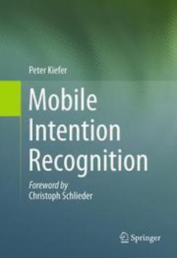 Kiefer, Peter - Mobile Intention Recognition, ebook