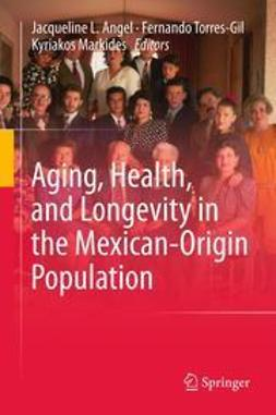 Angel, Jacqueline L. - Aging, Health, and Longevity in the Mexican-Origin Population, ebook