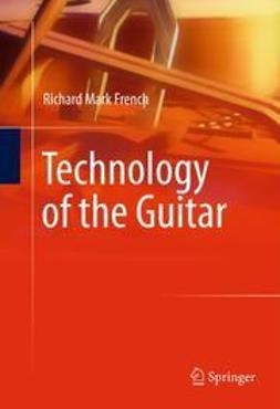 French, Richard Mark - Technology of the Guitar, ebook