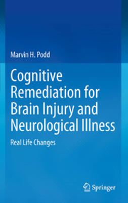 Podd, Marvin H. - Cognitive Remediation for Brain Injury and Neurological Illness, ebook