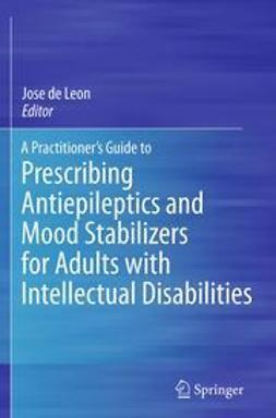 Leon, Jose de - A Practitioner's Guide to Prescribing Antiepileptics and Mood Stabilizers for Adults with Intellectual Disabilities, ebook