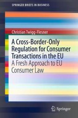 Twigg-Flesner, Christian - A Cross-Border-Only Regulation for Consumer Transactions in the EU, ebook