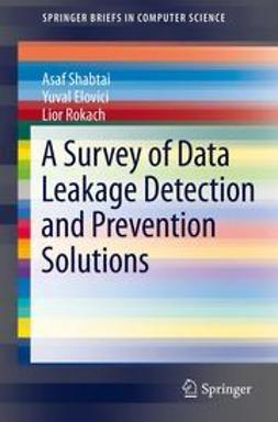 Shabtai, Asaf - A Survey of Data Leakage Detection and Prevention Solutions, e-bok