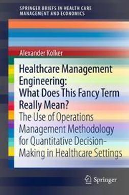 Kolker, Alexander - Healthcare Management Engineering: What Does This Fancy Term Really Mean?, ebook