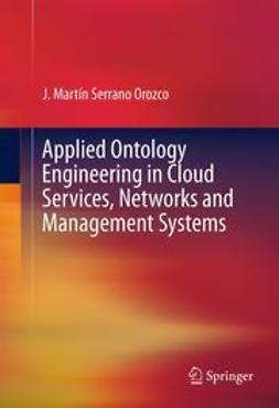 Orozco, J. Martín Serrano - Applied Ontology Engineering in Cloud Services, Networks and Management Systems, ebook
