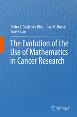 Diez, Pedro J. Gutiérrez - The Evolution of the Use of Mathematics in Cancer Research, ebook