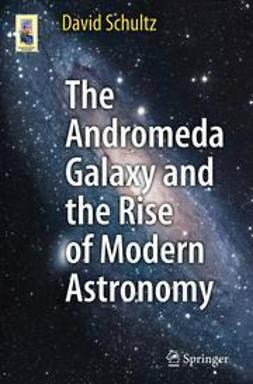 Schultz, David - The Andromeda Galaxy and the Rise of Modern Astronomy, ebook