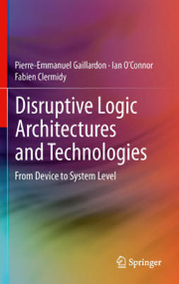 Gaillardon, Pierre-Emmanuel - Disruptive Logic Architectures and Technologies, ebook