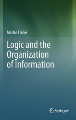 Frické, Martin - Logic and the Organization of Information, e-kirja