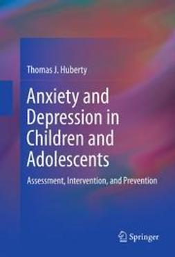 Huberty, Thomas J. - Anxiety and Depression in Children and Adolescents, e-bok