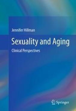 Hillman, Jennifer - Sexuality and Aging, e-bok