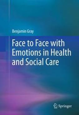 Gray, Benjamin - Face to Face with Emotions in Health and Social Care, ebook