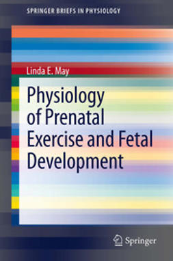 May, Linda E. - Physiology of Prenatal Exercise and Fetal Development, ebook
