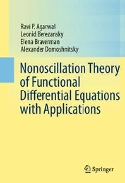 Agarwal, Ravi P. - Nonoscillation Theory of Functional Differential Equations with Applications, ebook