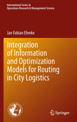 Ehmke, Jan Fabian - Integration of Information and Optimization Models for Routing in City Logistics, ebook