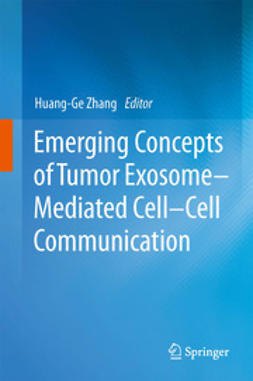 Zhang, Huang-Ge - Emerging Concepts of Tumor Exosome–Mediated Cell-Cell Communication, ebook