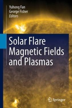 Fan, Yuhong - Solar Flare Magnetic Fields and Plasmas, ebook
