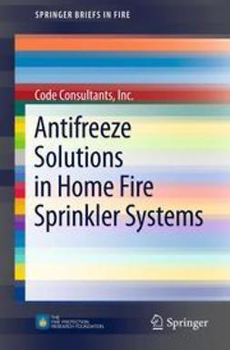 Inc., Code Consultants, - Antifreeze Solutions in Home Fire Sprinkler Systems, ebook