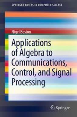 Boston, Nigel - Applications of Algebra to Communications, Control, and Signal Processing, e-kirja