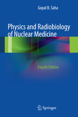 Saha, Gopal B. - Physics and Radiobiology of Nuclear Medicine, ebook