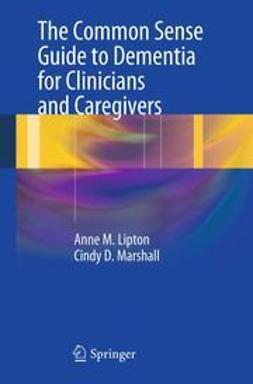 Lipton, Anne M. - The Common Sense Guide to Dementia For Clinicians and Caregivers, ebook