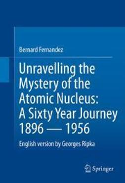 Fernandez, Bernard - Unravelling the Mystery of the Atomic Nucleus, ebook