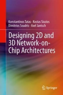 Tatas, Konstantinos - Designing 2D and 3D Network-on-Chip Architectures, e-bok